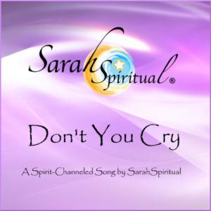 Don't You Cry-A Spirit Channeled Song Master Image