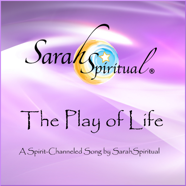 The Play of Life - Spirit Channeled Song